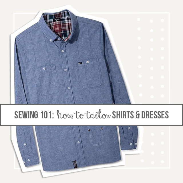 how to tailor your own shirts dresses
