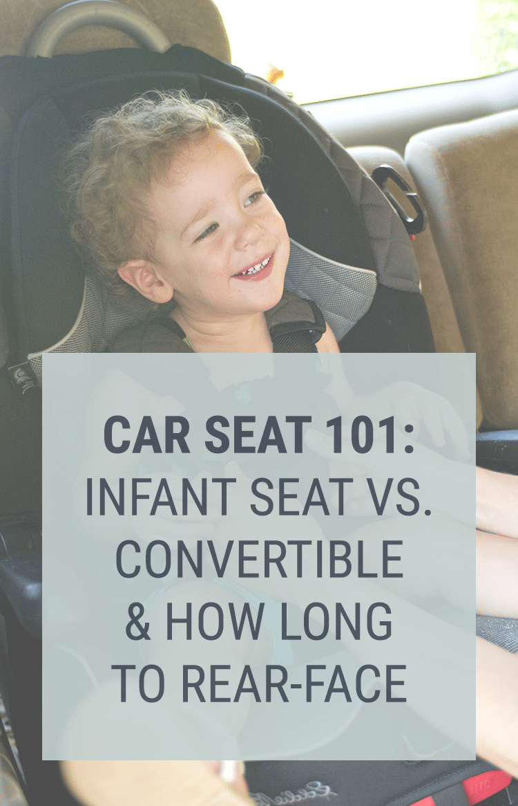Car Seat Safety - How Long for Extended Rear Facing and Infant vs Convertible Carseat